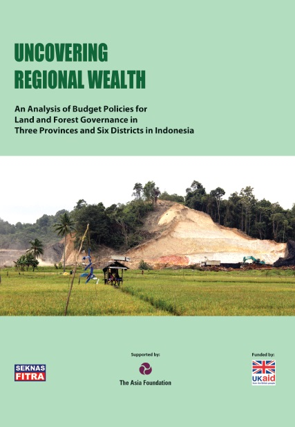 Uncovering Regional Wealth An Analysis of Budget Policies for Land and Forest Governance in Three Provinces and Six Districts in Indonesia